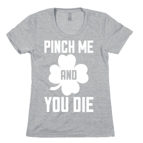 Pinch Me And You Die Womens T-Shirt