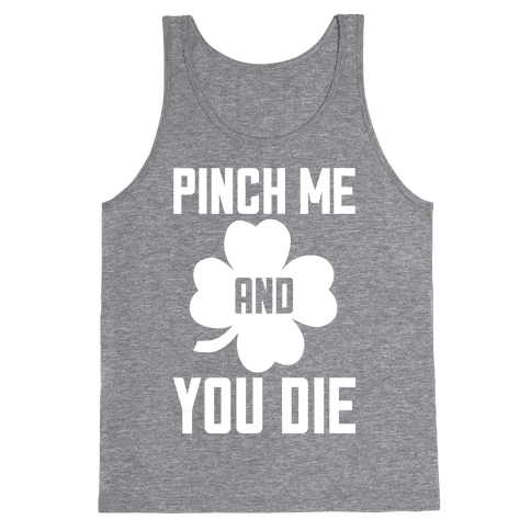 Pinch Me And You Die Tank Top