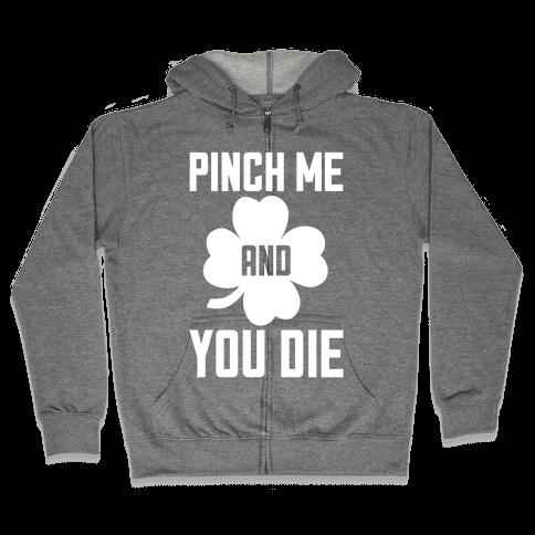 Pinch Me And You Die Zip Hoodie