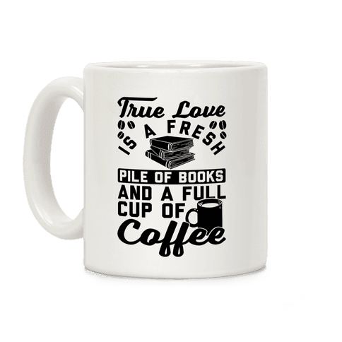True Love Is A Fresh Pile Of Books And A Full Cup Of Coffee Coffee Mug