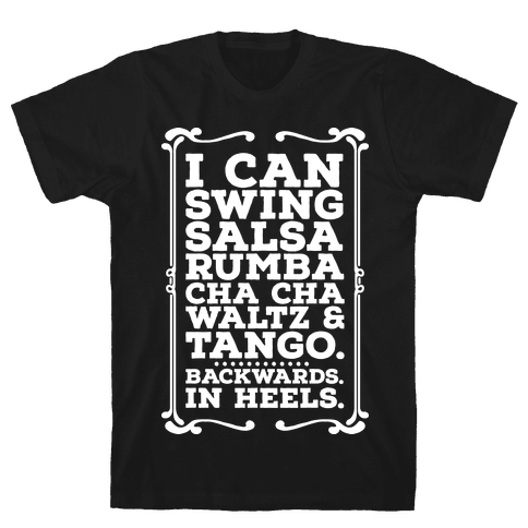 I Can Dance Backwards in Heels Mens T-Shirt