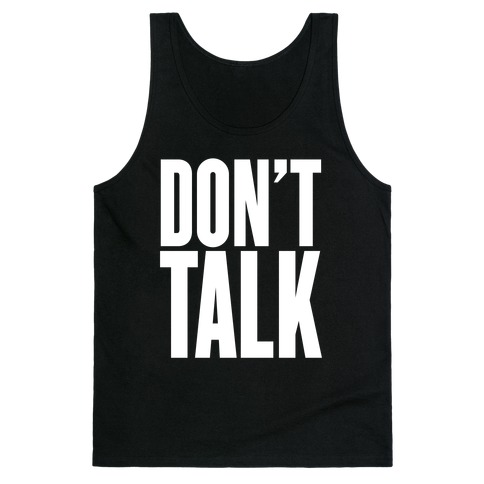 Don't Talk Tank Top