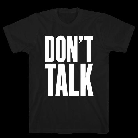 Don't Talk Mens T-Shirt