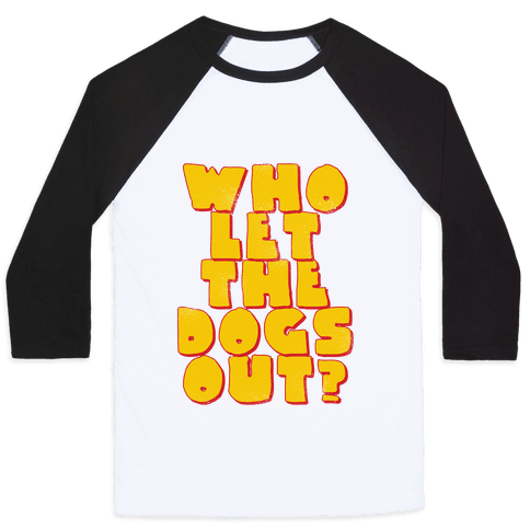Who Let the dogs Out? Baseball Tee