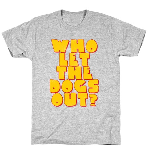 Who Let the dogs Out? Mens T-Shirt