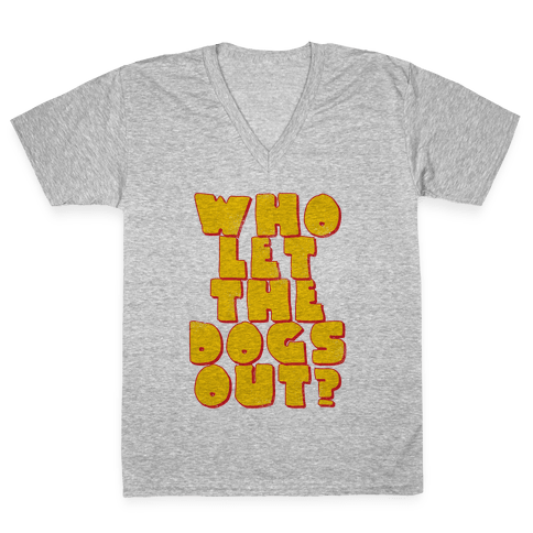 Who Let the dogs Out? V-Neck Tee Shirt
