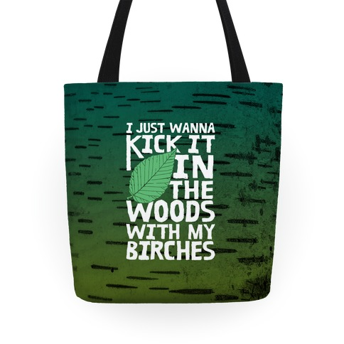 Kick It In The Woods With My Birches Tote