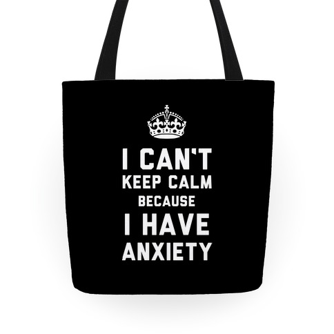 I Can't Keep Calm Because I Have Anxiety Tote