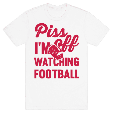 Piss Off I'm Watching Football Mens T-Shirt