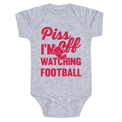 Piss Off I'm Watching Football Baby Onesy