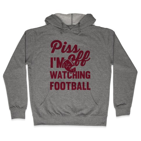 Piss Off I'm Watching Football Hooded Sweatshirt
