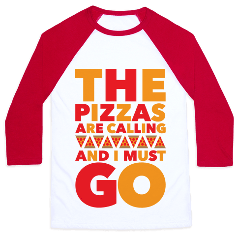 The Pizzas Are Calling And I Must Go Baseball Tee