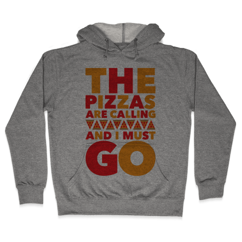 The Pizzas Are Calling And I Must Go Hooded Sweatshirt