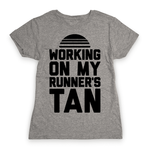 Working On My Runner's Tan Womens T-Shirt