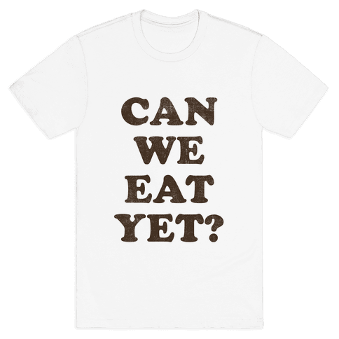 Can we Eat Yet? Mens T-Shirt