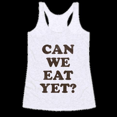 Can we Eat Yet? Racerback Tank Top
