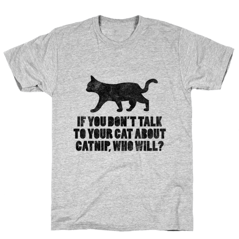 If You Don't Talk To Your Cat About Catnip, Who Will? Mens T-Shirt