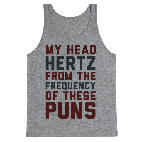 My Head Hertz From The Frequency of These Puns Tank Top