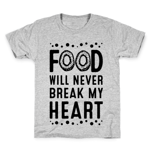 Food Will Never Break my Heart Kids T-Shirt