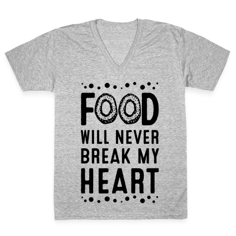 Food Will Never Break my Heart V-Neck Tee Shirt