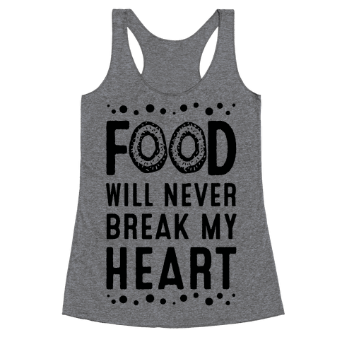 Food Will Never Break my Heart Racerback Tank Top