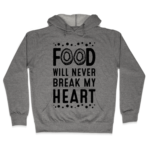 Food Will Never Break my Heart Hooded Sweatshirt
