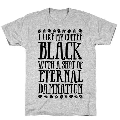 I Like My Coffee Black With A Shot Of Eternal Damnation T-Shirt