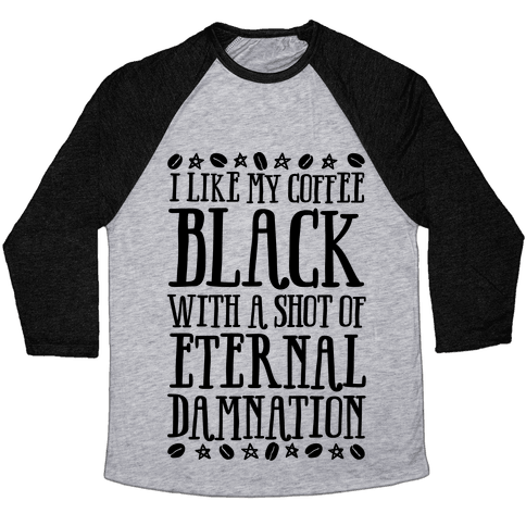 I Like My Coffee Black With A Shot Of Eternal Damnation Baseball Tee
