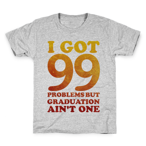 I Got 99 Problems but Graduation Ain't One Kids T-Shirt