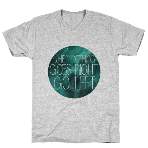 When Nothing Goes Right, Turn Left! Mens T-Shirt