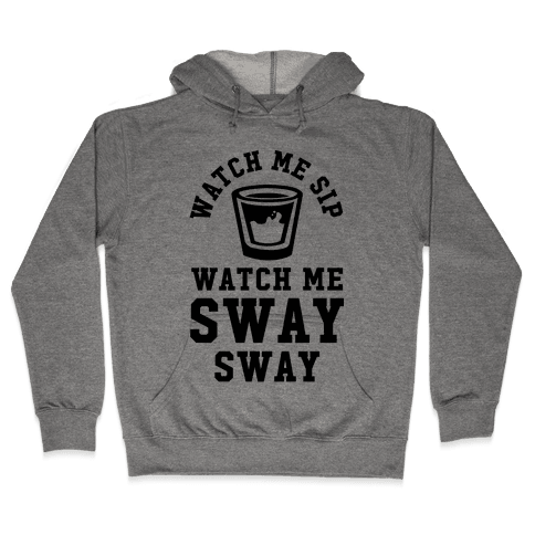 Watch Me Sip Watch Me Sway Sway Hooded Sweatshirt