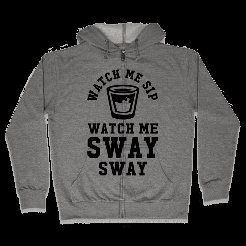 Watch Me Sip Watch Me Sway Sway Zip Hoodie