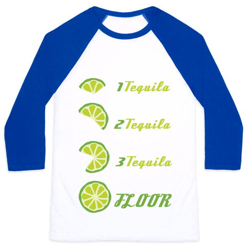 Tequila to FLOOR Baseball Tee