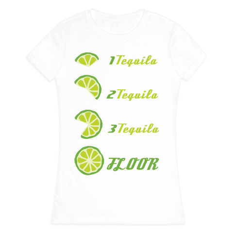 Tequila to FLOOR Womens T-Shirt