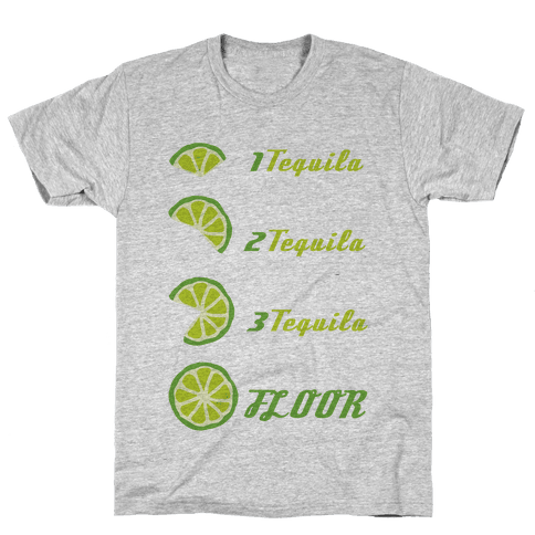 Tequila to FLOOR Mens T-Shirt