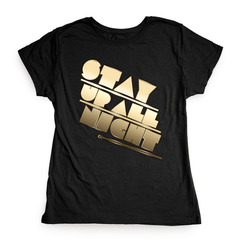 Stay Up All Night Womens T-Shirt
