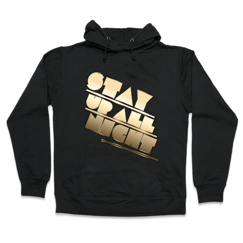Stay Up All Night Hooded Sweatshirt