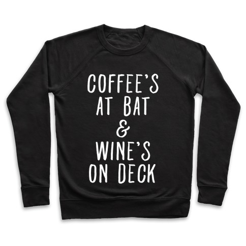 Coffee's At Bat Wine's On Deck Pullover