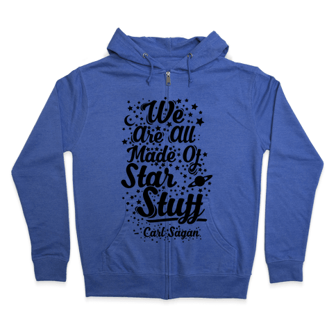 We Are Made Of Starstuff Carl Sagan Quote Zip Hoodie