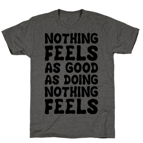 Nothing Feels As Good As Doing Nothing Feels T-Shirt