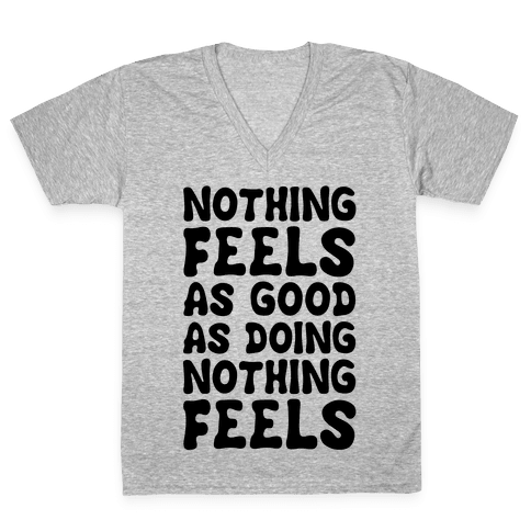 Nothing Feels As Good As Doing Nothing Feels V-Neck Tee Shirt