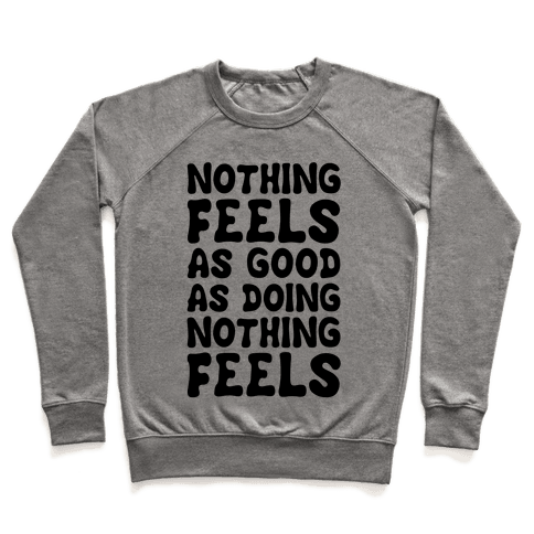 Nothing Feels As Good As Doing Nothing Feels Pullover