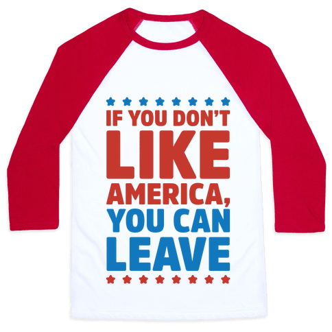 If You Don't Like America You Can Leave Baseball Tee