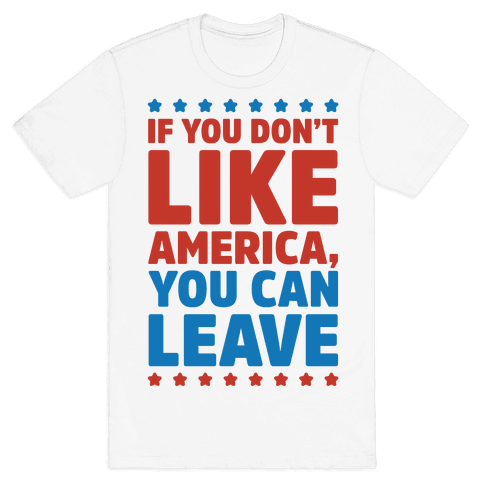 If You Don't Like America You Can Leave Mens T-Shirt