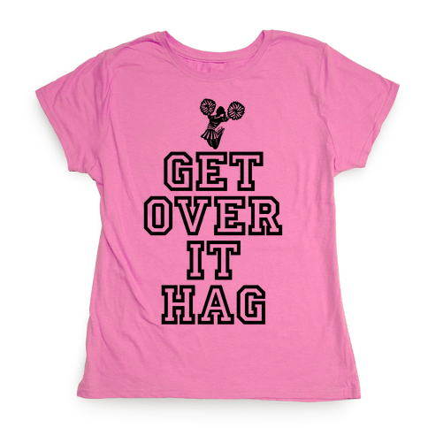Get Over It Hag Womens T-Shirt