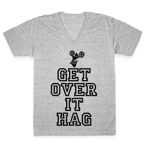 Get Over It Hag V-Neck Tee Shirt