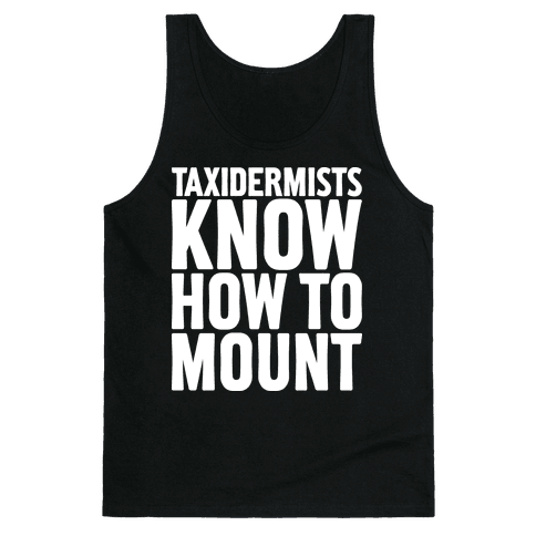 Taxidermists Know How to Mount Tank Top