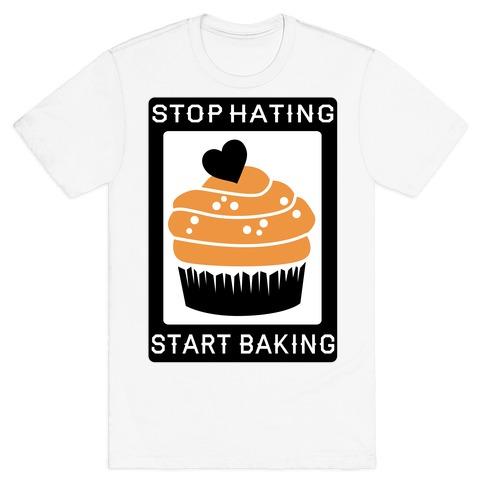 Stop Hating Start Baking T-Shirt