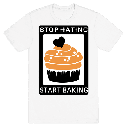Stop Hating Start Baking Mens T-Shirt
