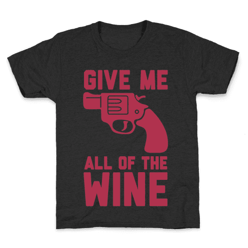 Give Me all of the Wine Kids T-Shirt